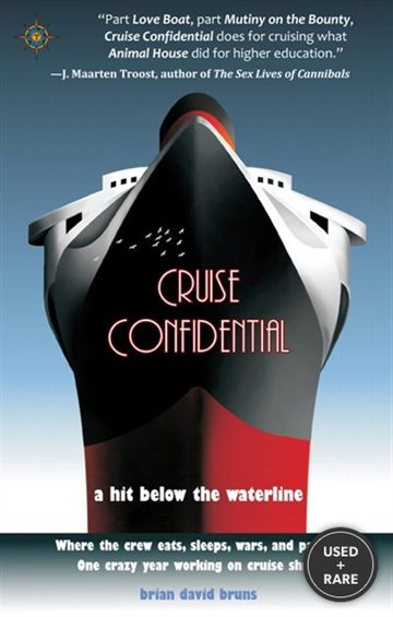 Cruise Confidential: a Hit Below the Waterline: Where the Crew Lives, Eats, Wars, and Parties… One Crazy Year Working on Cruise Ships (Travelers' Tales)