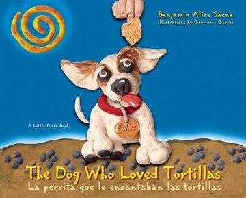The Dog Who Loved Tortillas/ La Perrita Que Amaba Las Tortillas: a Little Diego Book/ Un Libro De Dieguito
