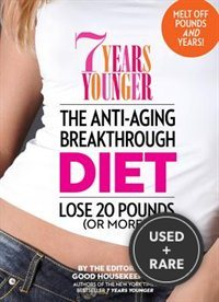 7 Years Younger the Anti-Aging Breakthrough Diet: Lose 20 Pounds (Or More! )