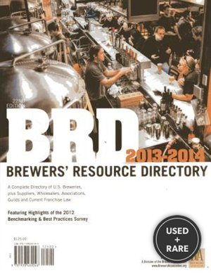 2013-2014 Brd Brewers' Resource Directory: a Complete Directory of U.S. Breweries, Plus Suppliers, Wholesalers, Association, Guilds and Current...(North American Brewer's Resource Directory)