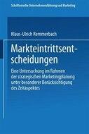 Markteintrittsentscheidungen : eine Untersuchung im Rahmen der strategischen Marketingplanung unter besonderer Berücksichtigung des Zeitaspektes