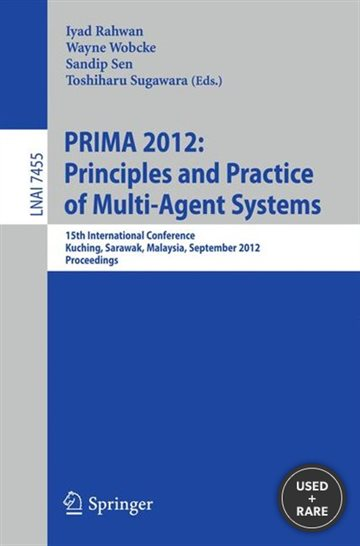 Principles and Practice of Multi-Agent Systems: 15th International Conference, Prima 2012, Kuching, Sarawak, Malaysia, September 3-7, 2012, .../ Lecture Notes in Artificial Intelligence)