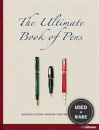 Ultimate Book of Pens: Manufacturers. Designs. Writing Culture