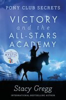 Victory_and_the_All-Stars_Academy_(Pony_Club_Secrets,_Book_8)