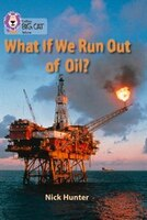 What_If_We_Run_Out_Of_Oil?:_Band_18_pearl_(collins_Big_Cat)