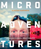 Microadventures:_Local_Discoveries_for_Great_Escapes