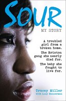 Sour:_My_Story:_A_Troubled_Girl_From_A_Broken_Home._The_Brixton_Gang_She_Nearly_Died_For._The_Baby_She_Fought_To_Live_For.