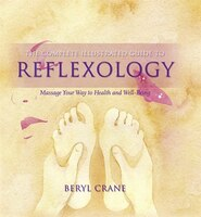 Complete_Illustrated_Guide_To_Reflexology:_Message_Your_Way_To_Health_And_Well-Being