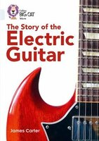 The_Story_Of_The_Electric_Guitar:_Band_17_diamond_(collins_Big_Cat)