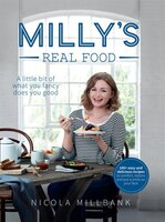 Milly's_Real_Food:_100__Easy_And_Delicious_Recipes_To_Comfort,_Restore_And_Put_A_Smile_On_Your_Face