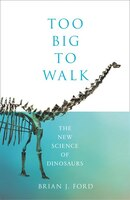 Too_Big_To_Walk:_The_New_Science_Of_Dinosaurs