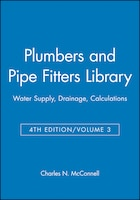Plumbers_and_Pipe_Fitters_Library,_Volume_3:_Water_Supply,_Drainage,_Calculations