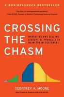 Crossing_The_Chasm:_Marketing_and_Selling_Disruptive_Products_to_Mainstream_Customers