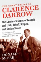 The_Great_Trials_Of_Clarence_Darrow:_The_Landmark_Cases_of_Leopold_and_Loeb,_John_T._Scopes,_and_Ossian_Sweet