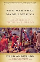 The_War_That_Made_America_A_Short_History_Of_The_French_And_Indian_War