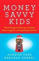 Money_Savvy_Kids_The_Best_Ways_To_Teach_Your_Children_About_Money_For_A_Strong_Fin