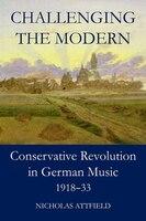 Challenging_the_Modern_Conservative_Revolution_in_German_Music_19181933