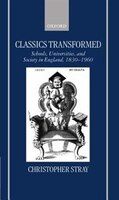 Classics_Transformed_Schools_Universities_and_Society_in_England_18301960