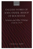 English_Works_of_John_Fisher_Bishop_of_Rochester_Sermons_and_Other_Writings_1520_to_1535