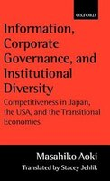 Information, Corporate Governance, and Institutional Diversity: Competitiveness in Japan, the USA, and the Transitional Economies