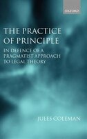 The_Practice_of_Principle_In_Defence_of_a_Pragmatist_Approach_to_Legal_Theory