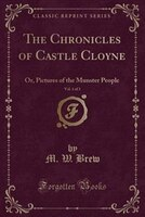 The_Chronicles_of_Castle_Cloyne_Vol_1_of_3_Or_Pictures_of_the_Munster_People_Classic_Reprint