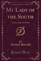 My_Lady_of_the_South_A_Story_of_the_Civil_War_Classic_Reprint