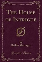 The_House_of_Intrigue_Classic_Reprint