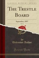 The_Trestle_Board_Vol_11_September_1897_Classic_Reprint