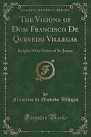 The_Visions_of_Dom_Francisco_De_Quevedo_Villegas_Knight_of_the_Order_of_St_James_Classic_Reprint