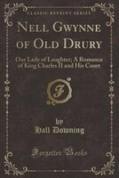 Nell_Gwynne_of_Old_Drury_Our_Lady_of_Laughter_A_Romance_of_King_Charles_II_and_His_Court_Classic_Reprint