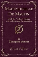 Mademoiselle_De_Maupin_Vol_1_With_the_Authors_Preface_and_an_Essay_and_Introduction_Classic_Reprint