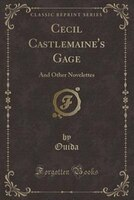 Cecil_Castlemaines_Gage_And_Other_Novelettes_Classic_Reprint