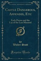 Castle_Dangerous_Appendix_Etc_Early_Poems_and_the_Lay_of_the_Last_Minstrel_Classic_Reprint