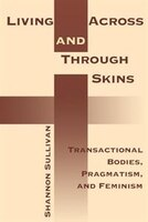 Living_Across_and_Through_Skins_Transactional_Bodies_Pragmatism_And_Feminism