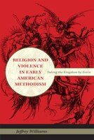 Religion_And_Violence_In_Early_American_Methodism_Taking_The_Kingdom_By_Force