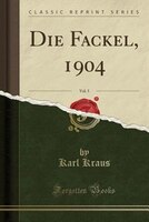 Die_Fackel_1904_Vol_5_Classic_Reprint