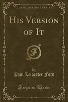His_Version_of_It_Classic_Reprint