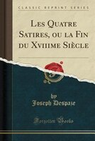 Les_Quatre_Satires_ou_la_Fin_du_Xviiime_Siècle_Classic_Reprint