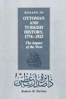Essays in Ottoman and Turkish History, 1774-1923: The Impact of the West