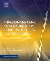 Three-dimensional Microfabrication Using Two-photon Polymerization: Fundamentals, Technology, And Applications (978032335321) photo