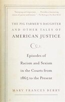The Pig Farmer's Daughter And Other Tales Of American Justice: Episodes Of Racism And Sexism In The Courts From 1865 To The Presen