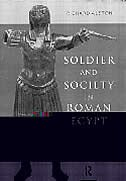 Soldier and Society in Roman Egypt: A Social History
