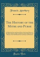 The History of the Mitre and Purse: In Which the First and Second Parts of the Secret History of the White Staff Are Fully Conside (978042875886) photo