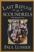 Last Refuge of Scoundrels: A Revolutionary Novel