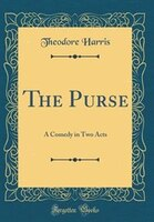 The Purse: A Comedy in Two Acts (Classic Reprint) (978048371010) photo