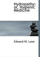 Hydropathy: or, Hygienic Medicine (Large Print Edition)