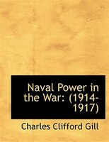 Naval Power in the War: (1914-1917) (Large Print Edition)