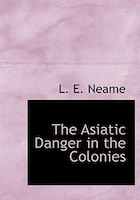 The Asiatic Danger in the Colonies (Large Print Edition)