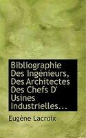 Bibliographie Des IngAcnieurs, Des Architectes Des Chefs D' Usines Industrielles...